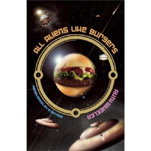 All Aliens Like Burgers by Ruth Wheeler